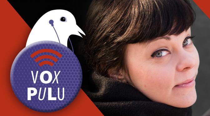 Vox Pulu -podcastissa vieraana Noora Kotilainen