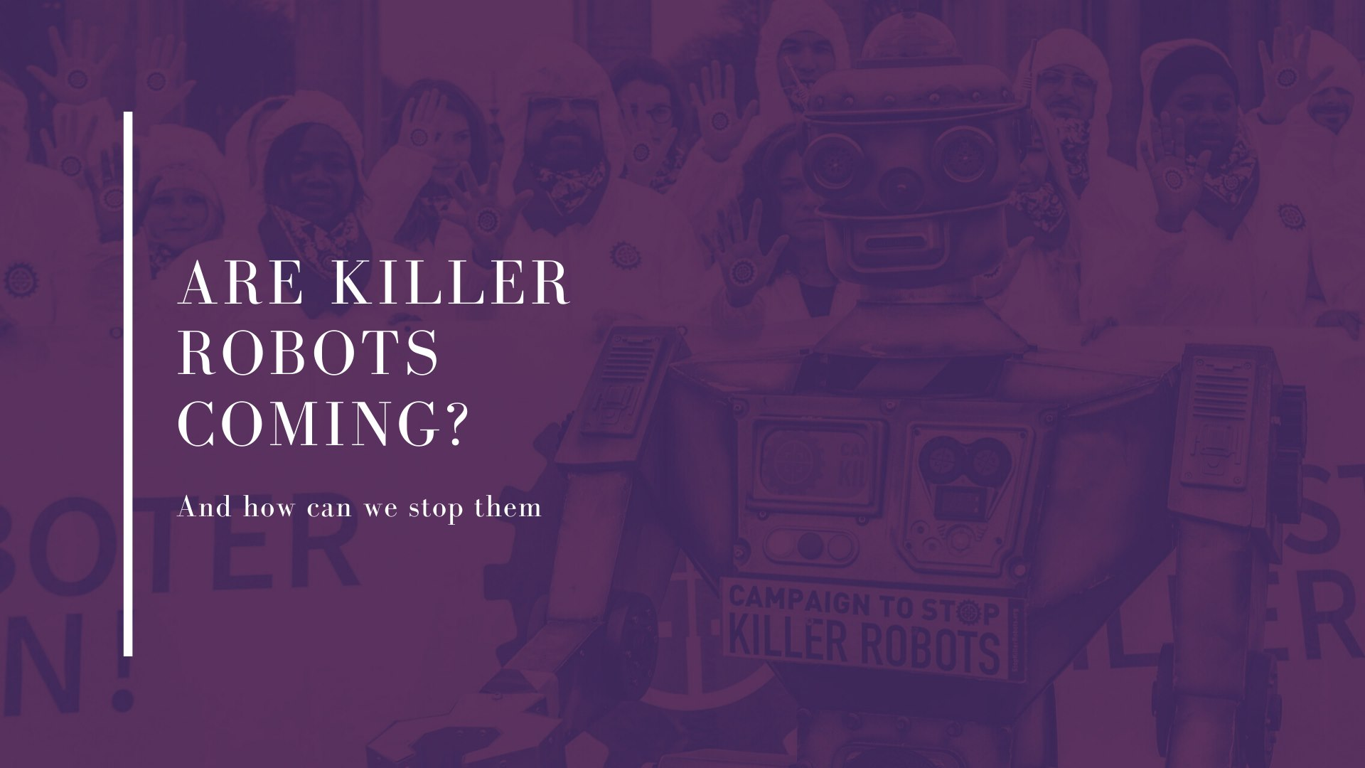 Are Killer Robots Coming? And how can we stop them? Espoo